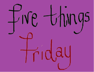 5 things friday pic